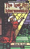 img - for The Lost Art of Intercession: Restoring the Power and Passion of the Watch of the Lord book / textbook / text book