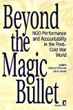 img - for Beyond the Magic Bullet: NGO Performance and Accountability in the Post-Cold War World (Kumarian Press Books on International Development) book / textbook / text book