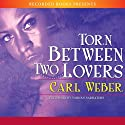 Torn Between Two Lovers Audiobook by Carl Weber Narrated by Simi Howe, Ezra Knight, Korey Jackson, Christopher Allen