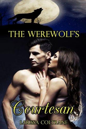 Larissa Coltrane - The Werewolf's Courtesan (BBW Paranormal Erotic Romance Action - Shifter Werewolf Alpha Mate)