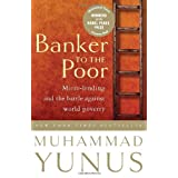 Banker To The Poor: Micro-Lending and the Battle Against World Povertyby Muhammad Yunus