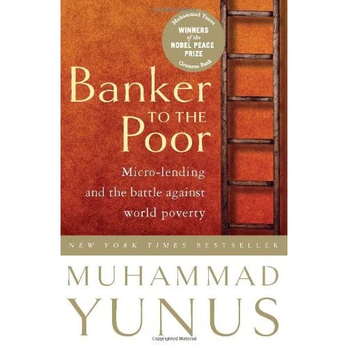 Banker To The Poor: Micro-Lending and the Battle Against World Poverty-repost