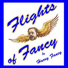Flights of Fancy: Thirteen Tortuous Tales of Science Fiction, Horror, Bizarre Events, and Just Plain Weirdness (       UNABRIDGED) by Harry Fancy Narrated by Hugh Terry