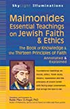 img - for Maimonides Essential Teachings on Jewish Faith and Ethics: The Book of Knowledge and the Thirteen Principles of Faith Annotated & Explained (SkyLight Illuminations) book / textbook / text book