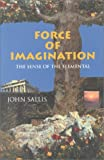 Force of Imagination: The Sense of the Elemental (Studies in Continental Thought) (0253214033) by Sallis, John