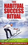 The Habitual Success Ritual: A Simple Step-By-Step Guide to Ensure Winning Habits for Life (setting goals, success, achievement, potential, winning, personal growth, success principles)