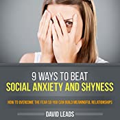 9 Ways to Beat Social Anxiety and Shyness: How to Overcome the Fear so You Can Build Meaningful Relationships | [David Leads]