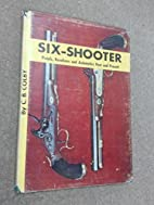 Six-shooter;: Pistols, revolvers, and…