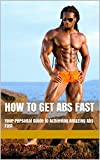 How to get Abs Fast: Your Personal Guide to Achieving Amazing Abs Fast