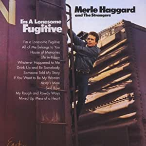 Merle Haggard I M A Lonesome Fugitive Amazon Com Music