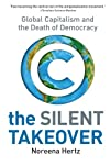 The Silent Takeover: Global Capitalism and the Death of Democracy