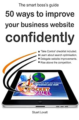 50 ways to confidently improve your business website: Search engine optimisation and internet marketing made easy by Mr Stuart Craig Lovatt (2013-09-06)