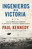 Paul Kennedy Ingenieros de la victoria / Engineers of victory: The Problem Solvers Who Turned the Tide in the Second World War