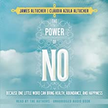 The Power of No: Because One Little Word Can Bring Health, Abundance, and Happiness (       UNABRIDGED) by James Altucher, Claudia Azula Altucher Narrated by James Altucher, Claudia Azula Altucher