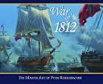 War of 1812: The Marine Art of Peter...