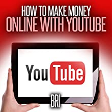 How to Make Money Online with YouTube (       UNABRIDGED) by Bri Narrated by Dave Wright