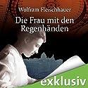 Die Frau mit den Regenhänden (       ungekürzt) von Wolfram Fleischhauer Gesprochen von: Detlef Bierstedt, Uve Teschner