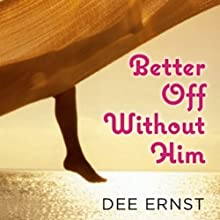 Better Off Without Him Audiobook by Dee Ernst Narrated by Gillian Vance