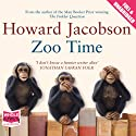 Zoo Time (       UNABRIDGED) by Howard Jacobson Narrated by Simon Schatzberger