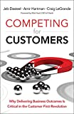 img - for Competing for Customers: Why Delivering Business Outcomes is Critical in the Customer First Revolution book / textbook / text book