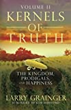 Kernels of Truth - Volume 2: The Kingdom, Prodigals, and Happiness