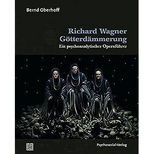 Richard Wagner: Götterdämmerung: Ein psychoanalytischer Opernführer (Imago)