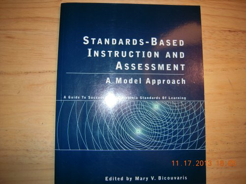 Standards Based Instruction & Assessment: a Model Approach -A Guide to Success in the Virginia Standards of Learning