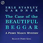 The Case of the Beautiful Beggar: A Perry Mason Mystery | Erle Stanley Gardner