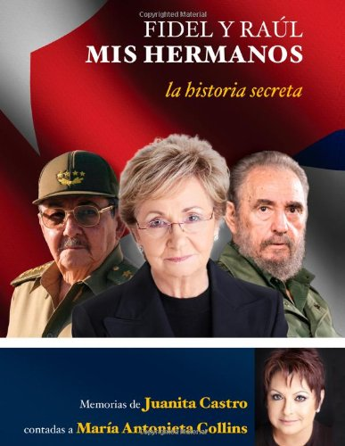 Fidel y Raul, mis hermanos. La historia secreta: Memorias de Juanita Castro contadas a Maria Antonieta Collins (LARGE PRINT) (Spanish Edition)