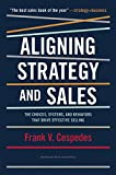 img - for Aligning Strategy and Sales: The Choices, Systems, and Behaviors that Drive Effective Selling book / textbook / text book