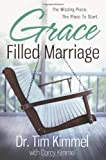 Grace Filled Marriage: The Missing Piece, the Place to Start (1617951226) by Tim Kimmel