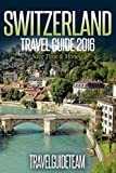 img - for Switzerland Travel Guide Tips & Advice For Long Vacations or Short Trips - Trip to Relax & Discover Swiss, Food, Drink, Restaurants, Bars,Night life, Music: ... Save Time & Money (TravelGuideTeam Book 13) book / textbook / text book