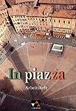In piazza - Arbeitsheft: Unterrichtswerk für Italienisch - Sekundarstufe II - Sonja Schmiel, Norbert Stöckle, Andreas Jäger