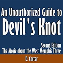 An Unauthorized Guide to Devil's Knot: The Movie about the West Memphis Three (       UNABRIDGED) by D. Carter Narrated by Kevin Kollins