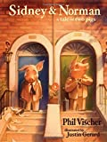 Sidney & Norman: A Tale of Two Pigs (1400321727) by Vischer, Phil