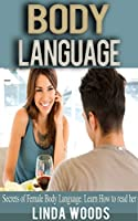 Body Language: Secrets of Female Body Language. Learn how to read her. (English Edition)