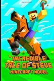 img - for An Incredible Tale of Steve A Novel About Minecraft: Legendary Minecraft Adventure Story of Steve. The Masterpiece for All Minecraft Fans! (Minecraft Novels) (Volume 1) book / textbook / text book