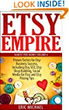 Etsy Empire [Updated 4/15/15]: Proven Tactics for Your Etsy Business Success and Selling Crafts Online, Including Etsy SEO, Etsy Shop Building, Social ... Pricing Tips (Almost Free Money Book 6)