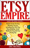 Etsy Empire: Proven Tactics for Your Etsy Business Success, Including Etsy SEO, Etsy Shop Building, Social Media for Etsy and Etsy Pricing Tips (Almost Free Money Book 6)