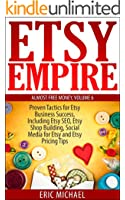 Etsy Empire [Updated August 2015]: Proven Tactics for Your Etsy Business Success and Selling Crafts Online, Including Etsy SEO, Etsy Shop Building, Social ... Pricing Tips (Almost Free Money Book 6)