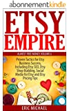 Etsy Empire [Updated January 2016]: Proven Tactics for Your Etsy Business Success and Selling Crafts Online, Including Etsy SEO, Etsy Shop Building, Social ... Tips (Almost Free Money) (English Edition)
