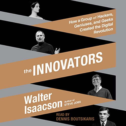 Download The Innovators: How a Group of Hackers, Geniuses, and Geeks Created the Digital Revolution