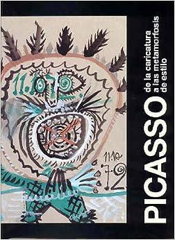 Picasso, de La Caricatura a Las Metamorfosis de Estilo (Spanish