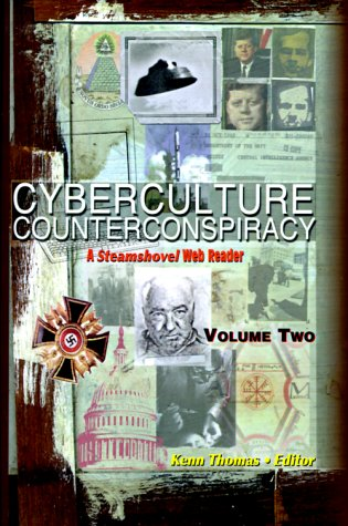 Cyberculture Counterconspiracy: A Steamshovel Press Web Reader, Volume Two
