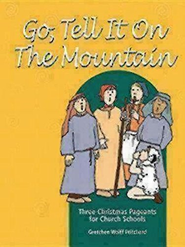 Go, Tell It on the Mountain: Three Christmas Pageants for Church Schools