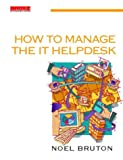 How to Manage the IT Helpdesk: A guide for user support and call centre managers (Computer weekly professional series)