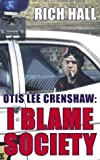 Otis Lee Crenshaw: I Blame Society (0349118183) by Hall, Rich