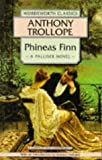 Phineas Finn (Wordsworth Classics) (1853262994) by Anthony Trollope