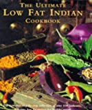img - for The Ultimate Low-fat Indian Cookbook: The Best-ever Step-by-step Collection of Over 150 Authentic, Delicious Low-fat Recipes for Healthy Eating book / textbook / text book
