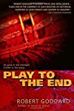 Play to the End (0385339186) by Goddard, Robert